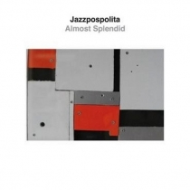 Jazzpospolita – Almost Splendid