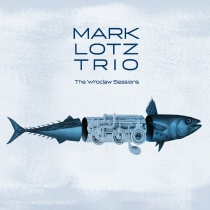 Mark Lotz Trio - The Wroclaw Sessions