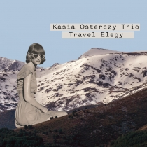 Kasia Osterczy Trio - Travel Elegy