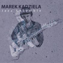 Marek Kądziela Jazz Ensemble - Marek Kądziela Jazz Ensemble